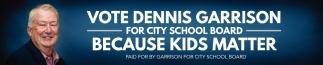 Vote Dennis Garrison for City School Board