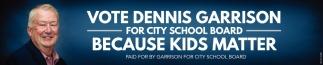 Vote Dennis Garrison for City School Board - Because Kids Matter