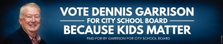 Vote Dennis Garrison for City School Board - Because Kids Matter